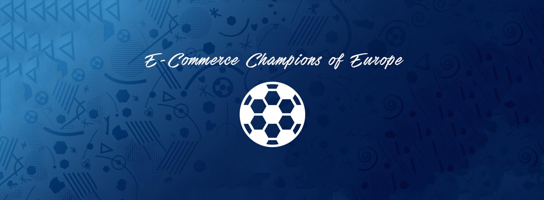 E-Commerce: Champions of Europe